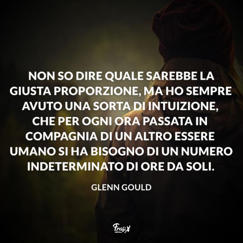 Immagine con citazione gould per frasi bellezza solitudine