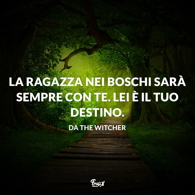 La ragazza nei boschi sarà sempre con te. Lei è il tuo destino.