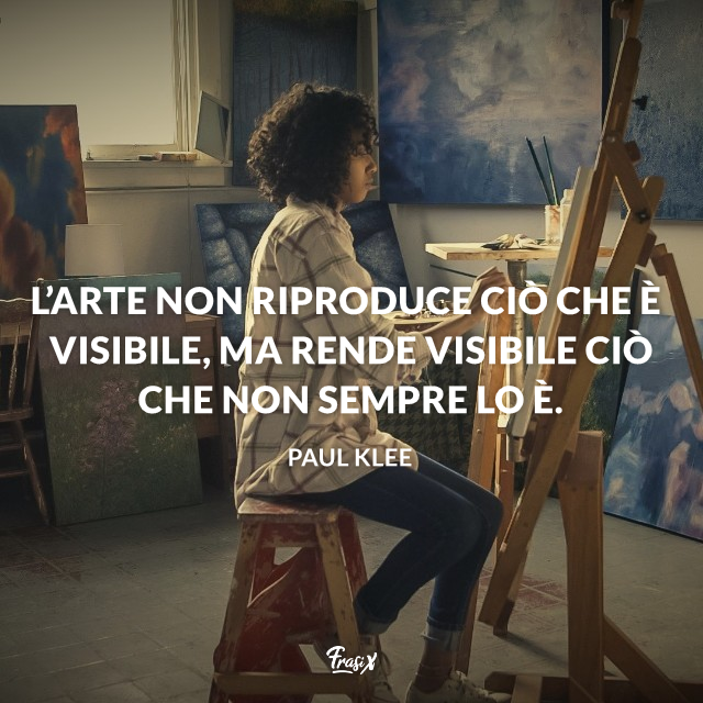 Immagine con frase sul lavoro artistico L'arte non riproduce ciò che è visibile, ma rende visibile ciò che non sempre lo è.