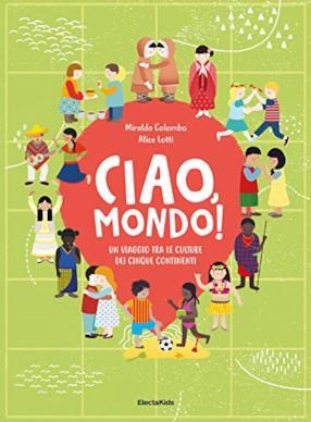 Ciao mondo! Un viaggio tra le culture dei cinque continenti. Ediz. a colori (copertina rigida)
