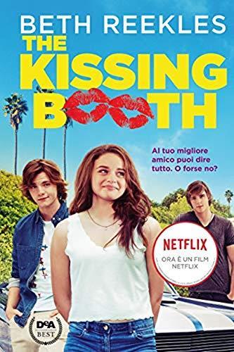 The kissing booth. Al tuo migliore amico puoi dire tutto. O forse no?