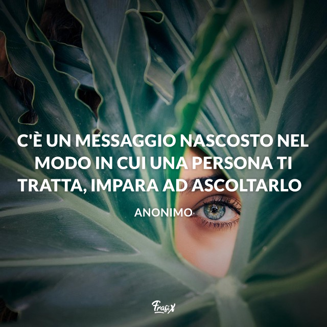 C'è un messaggio nascosto nel modo in cui una persona ti tratta, impara ad ascoltarlo