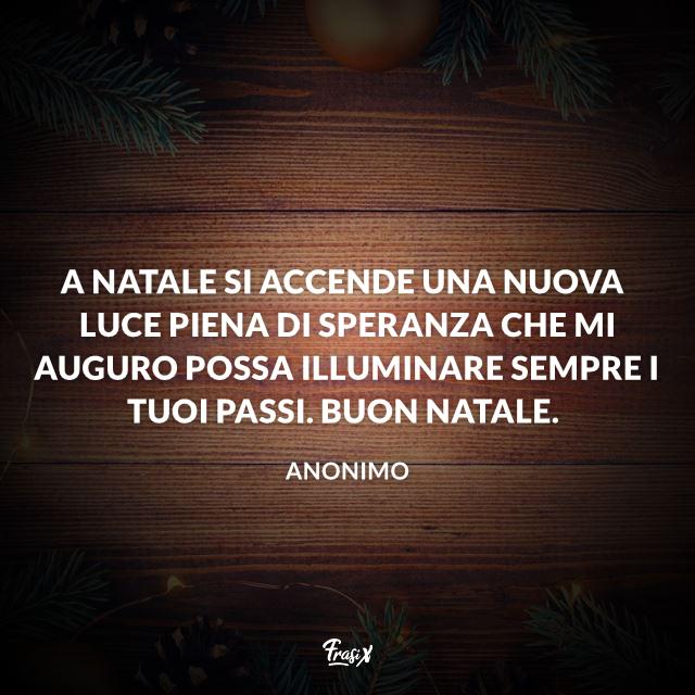 A Natale si accende una nuova luce piena di speranza che mi auguro possa illuminare sempre i tuoi passi. Buon Natale.