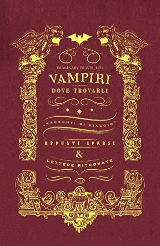 Vampiri: dove trovarli. Ediz. illustrata