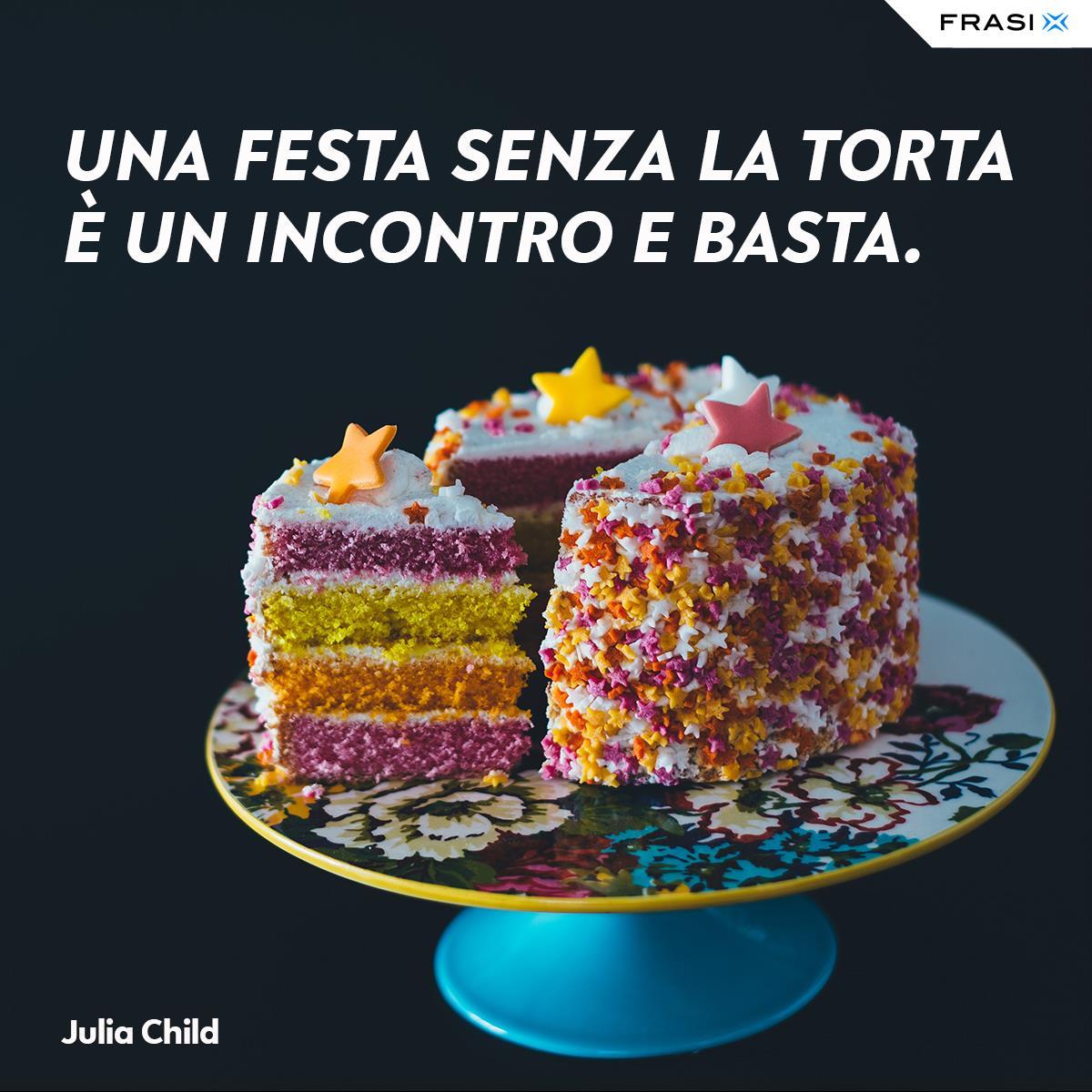 Frasi sulle torte festa Julia Child