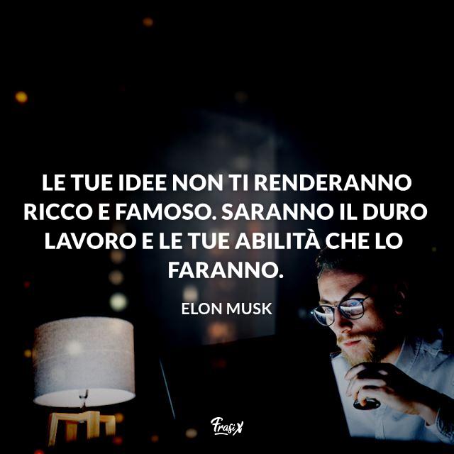 Le tue idee non ti renderanno ricco e famoso. Saranno il duro lavoro e le tue abilità che lo faranno.