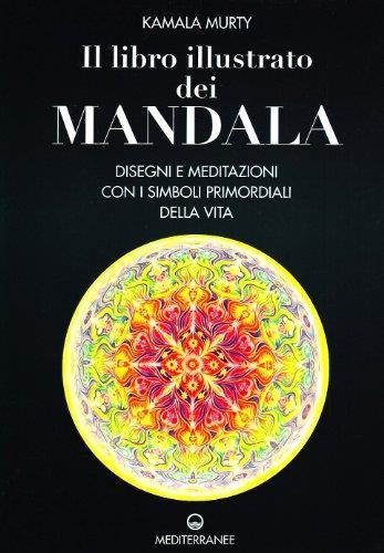 Il libro illustrato dei mandala. Disegni e meditazioni con i simboli di vita primordiali (copertina flessibile)