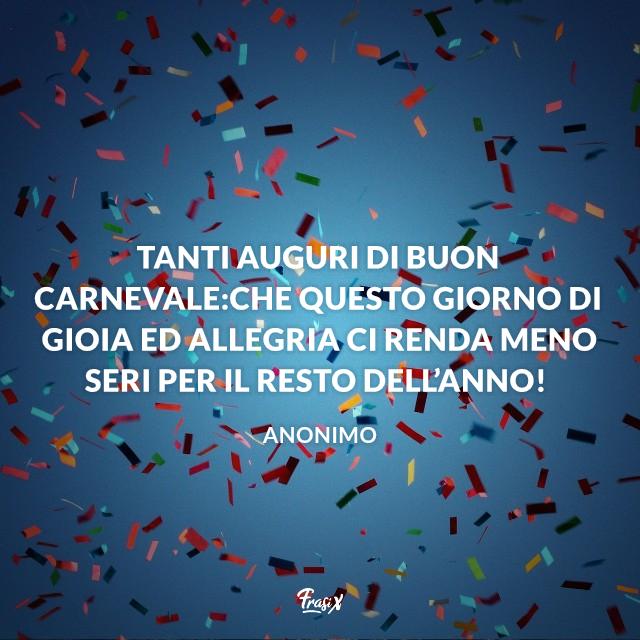 Tanti auguri di buon Carnevale:che questo giorno di gioia ed allegria ci renda meno seri per il resto dell'anno!