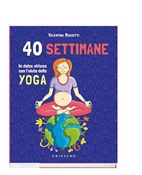 40 settimane. In dolce attesa con l'aiuto dello yoga