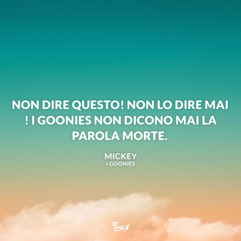 Immagine con citazione mickey per frasi film goonies