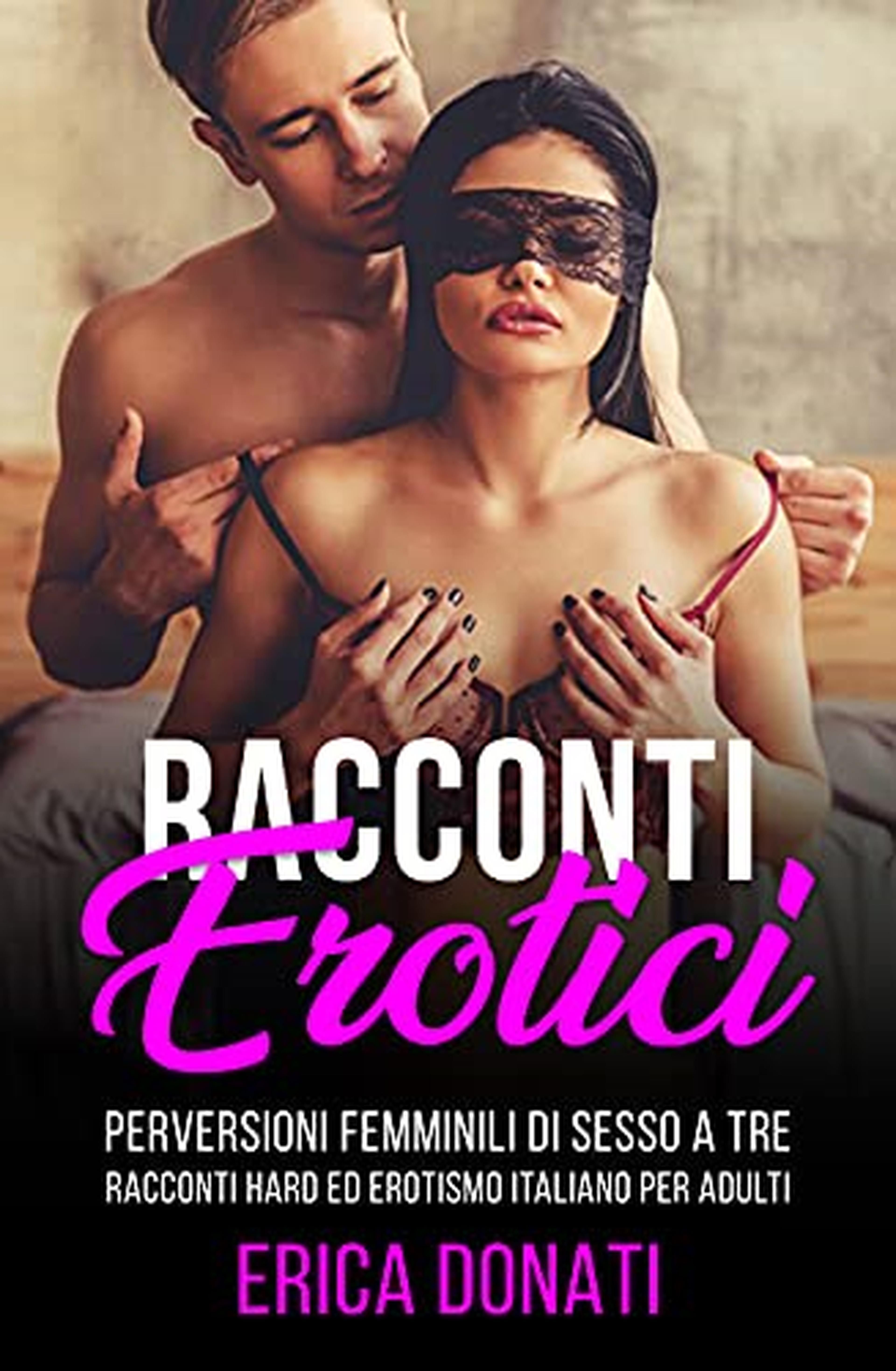 RACCONTI EROTICI: Perversioni Femminili di Sesso a Tre, Racconti Hard ed Erotismo Italiano per Adulti (Letteratura Erotica Vol. 2)