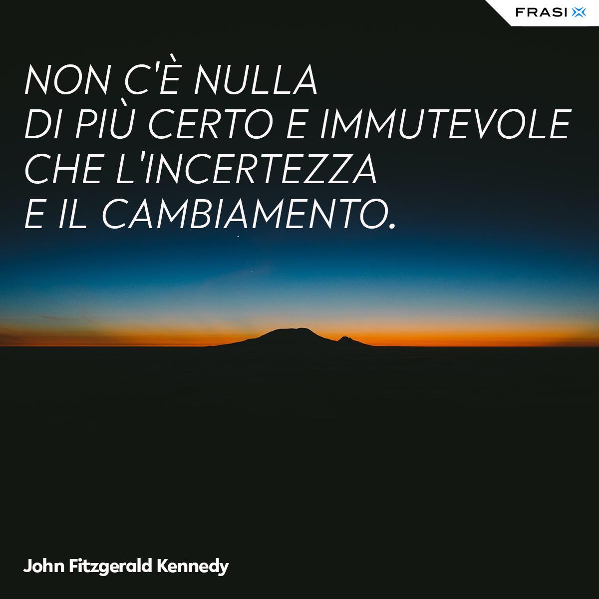 Frasi incertezza e cambiamento di John Fitzgerald Kennedy