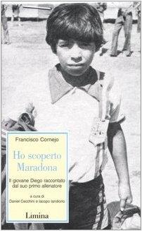 Ho scoperto Maradona. Il giovane Diego raccontato dal suo primo allenatore