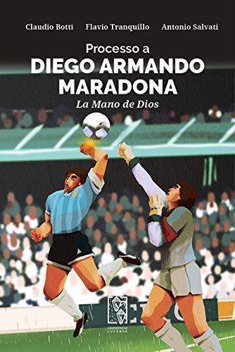 Processo a Diego Armando Maradona. La Mano de Dios