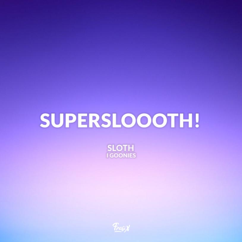 Immagine con testo per frasi film goonies: supersloooth!