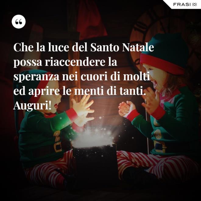 Che la luce del Santo Natale possa riaccendere la speranza nei cuori di molti ed aprire le menti di tanti. Auguri!