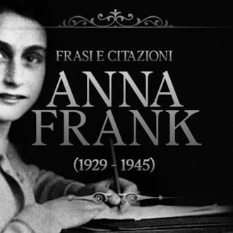 Una selezione di frasi celebri scritte da Anna Frank ai tempi della shoah