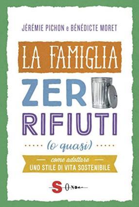 La famiglia zero rifiuti (o quasi). Come adottare uno stile di vita sostenibile