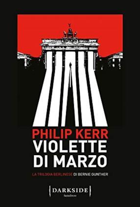 Violette di marzo. La trilogia berlinese di Bernie Gunther (Vol. 1)