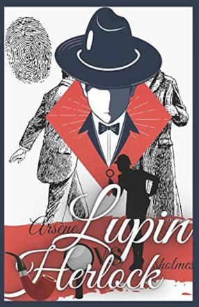 Arsene Lupin VS Herlock Sholmes: Le straordinarie avventure di Arsène Lupin