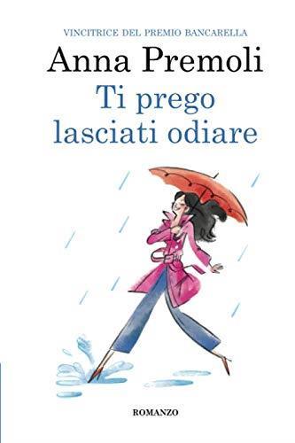 Ti prego lasciati odiare, il primo romanzo di Anna Premoli