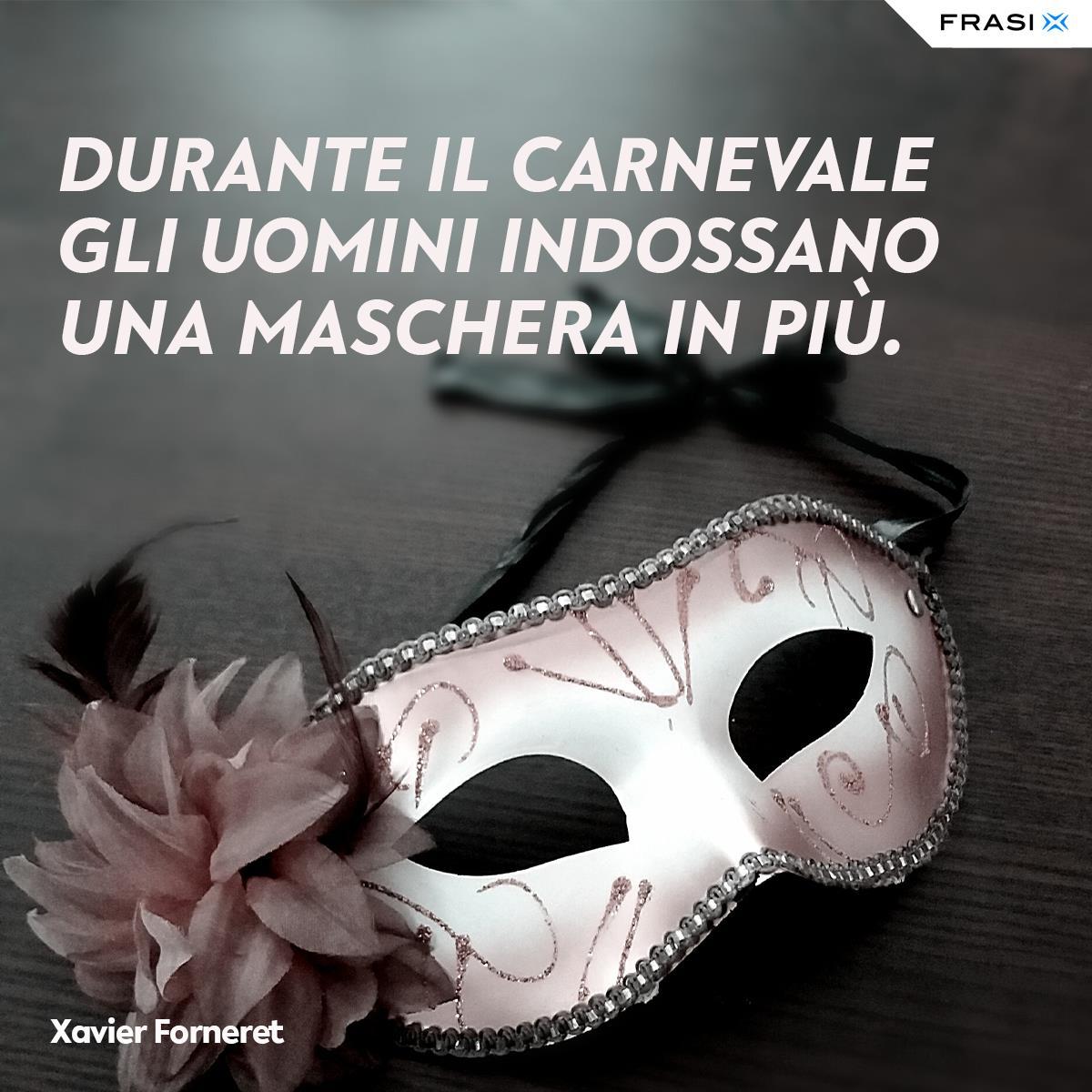 Frasi sul carnevale e le maschere Xavier Forneret