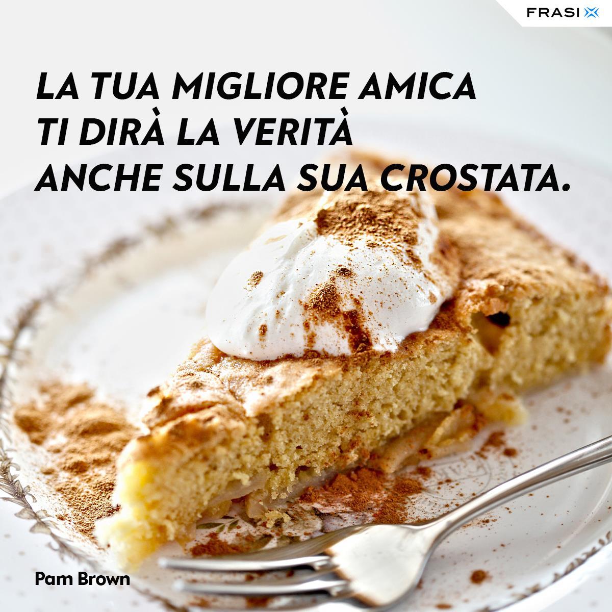 Frasi sulle torte crostata migliore amica Pam Brown