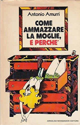 L- COME AMMAZZARE LA MOGLIE E PERCHE' - AMURRI - MONDADORI--- 1974 - CS - ZCS626