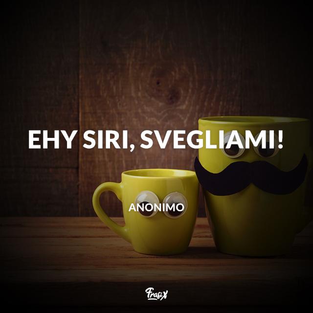 Immagine divertente del buongiorno con frase Ehy Siri, svegliami!