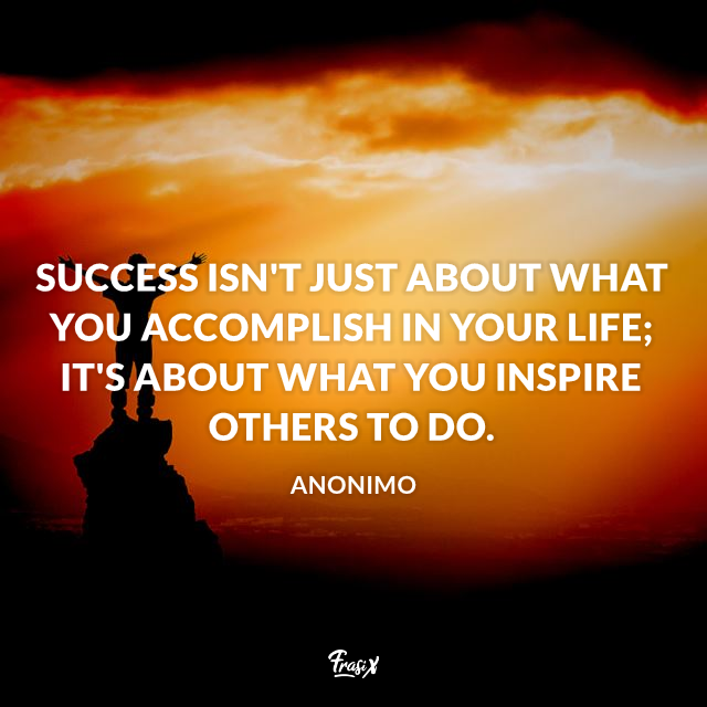 Success isn't just about what you accomplish in your life; it's about what you inspire others to do.