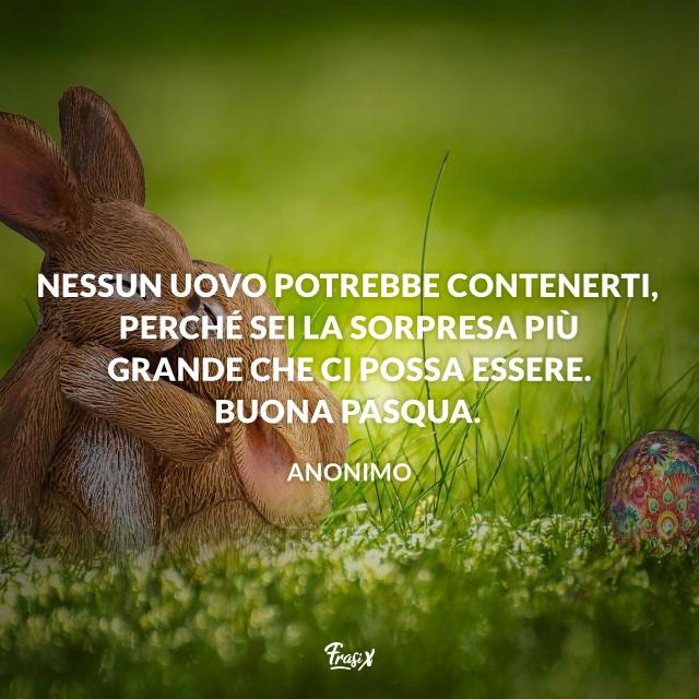 Nessun uovo potrebbe contenerti, perché sei la sorpresa più grande che ci possa essere. Buona Pasqua.