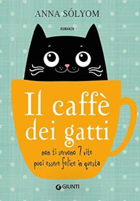 Il caffè dei gatti. Non ti servono 7 vite, puoi essere felice in questa! (Copertina rigida)