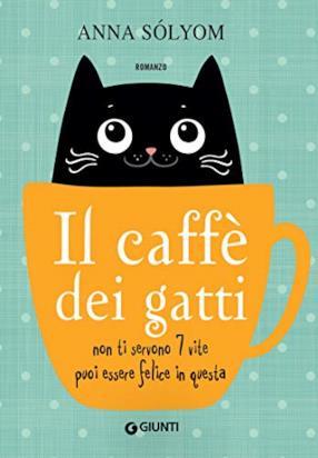 Il caffè dei gatti: Non ti servono 7 vite puoi essere felice in questa (formato Kindle)