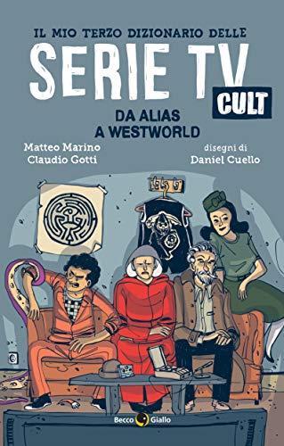 Il mio terzo dizionario delle serie TV cult. Da Alias a Westworld