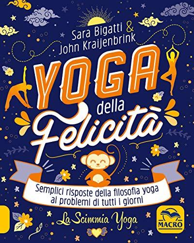 Yoga della felicità. Semplici risposte della filosofia yoga ai problemi di tutti i giorni