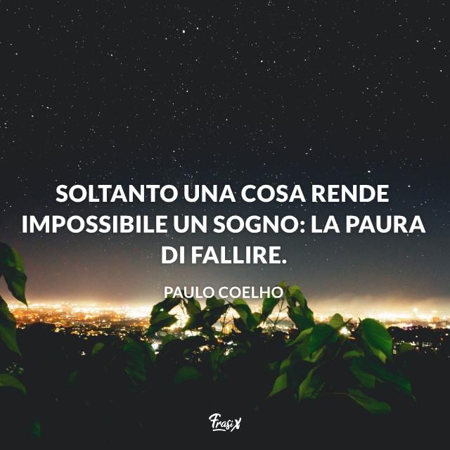 Soltanto una cosa rende impossibile un sogno: la paura di fallire.