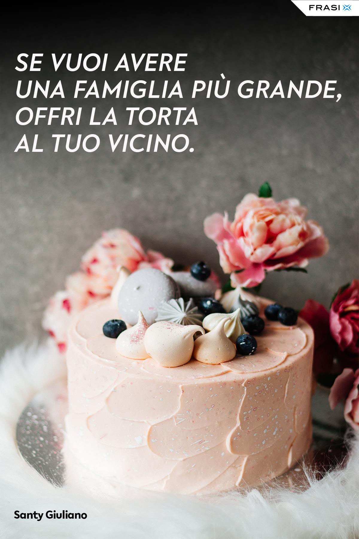 Frasi su torte vicino Santy Giuliano
