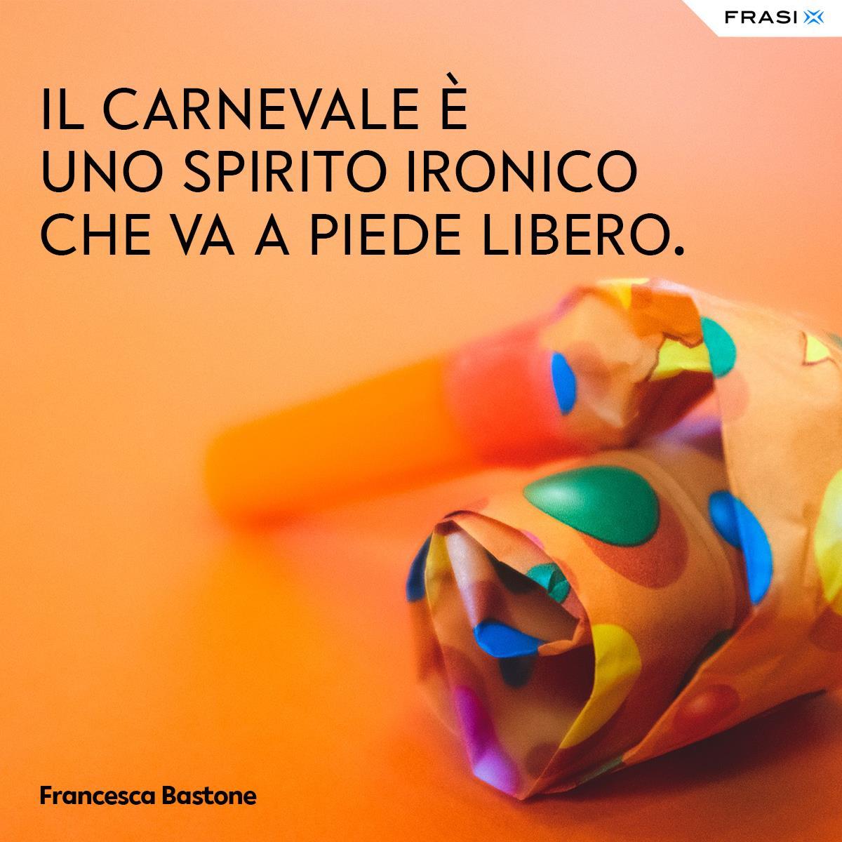 Frasi Carnevale Francesca Bastone