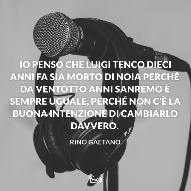 Io penso che Luigi Tenco dieci anni fa sia morto di noia perché da ventotto anni Sanremo è sempre uguale, perché non c'è la buona intenzione di cambiarlo davvero.