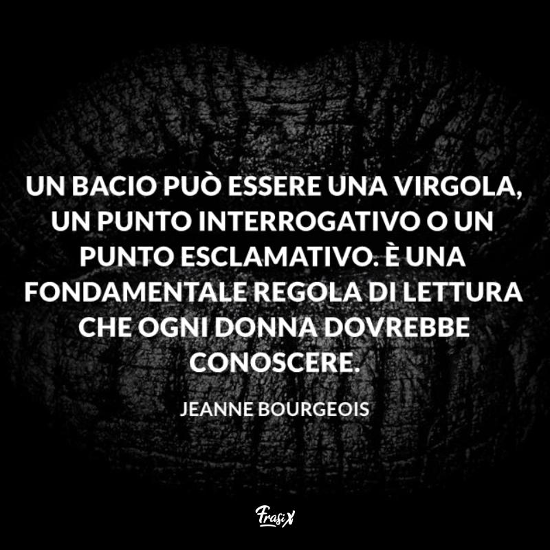 Immagine con citazione Jeanne Un bacio può essere una virgola, un punto interrogativo o un punto esclamativo. È una fondamentale regola di lettura che ogni donna dovrebbe conoscere.