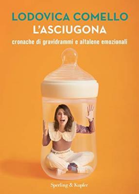 L'asciugona: Cronache di gravidrammi e altalene emozionali (formato Kindle)
