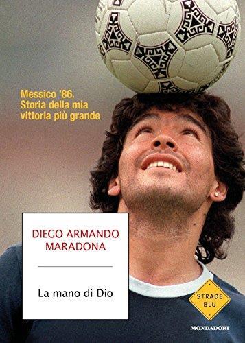 La mano di Dio. Messico '86. Storia della mia vittoria più grande