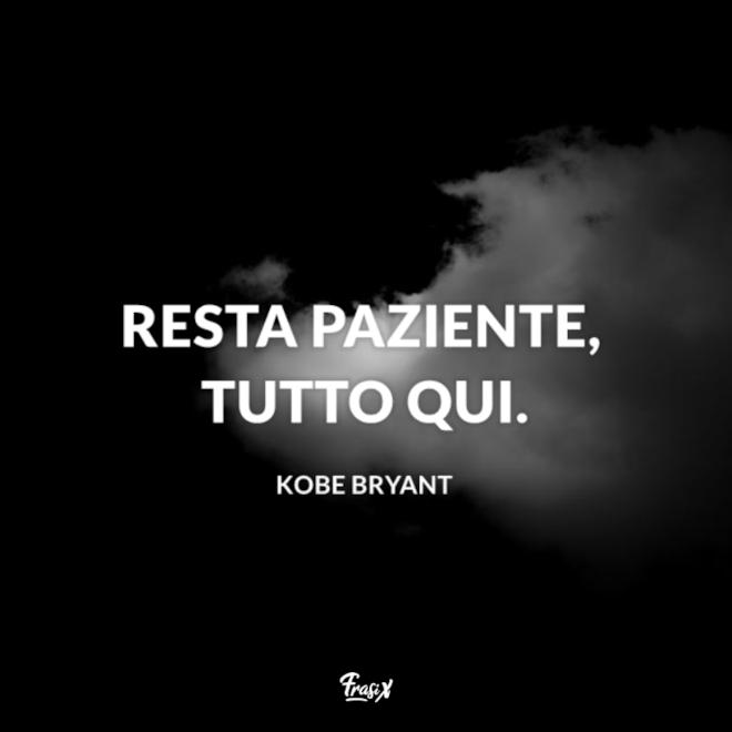 Immagine con citazione sulla pazienza per frasi celebri kobe bryant