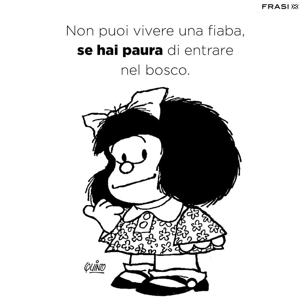 Frasi di Mafalda belle non puoi vivere una fiaba se hai paura di entrare nel bosco