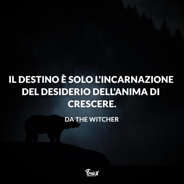 Il destino è solo l'incarnazione del desiderio dell'anima di crescere.