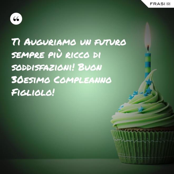 Immagine cartolina di auguri Ti Auguriamo un futuro sempre più ricco di soddisfazioni! Buon 30esimo Compleanno Figliolo!