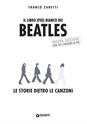 Il libro (più) bianco dei Beatles. Le storie dietro le canzoni. Nuova ediz.